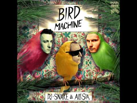 DJ Snake feat. Alesia - Bird Machine (Original Mix) [Trap]