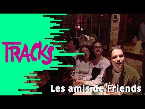Les amis de Friends - TRACKS - ARTE