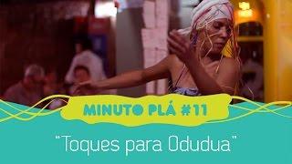 Toques para Odudua - Minuto Plá #11