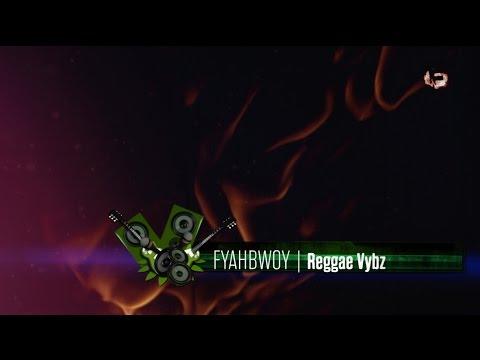 FYAHBWOY - Reggae Vybz - (LYRICS VIDEO)