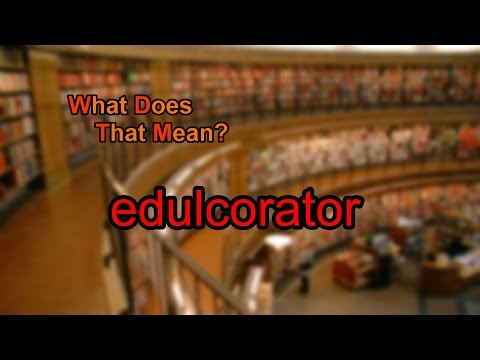 What does edulcorator mean?