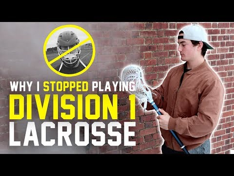 Why I STOPPED Playing DIVISION 1 Lacrosse...