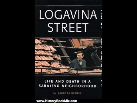 History Book Review: Logavina Street: Life and Death in a Sarajevo Neighborhood by Barbara Demick...