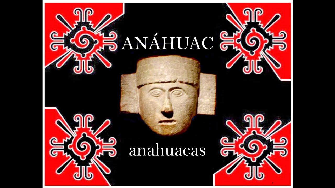ANÁHUAC Y LOS ANAHUACAS
