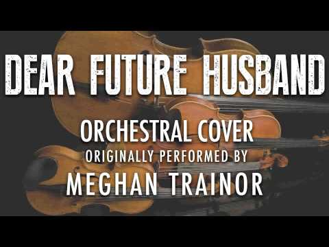 """""""DEAR FUTURE HUSBAND"""" BY MEGHAN TRAINOR (ORCHESTRAL COVER TRIBUTE) - SYMPHONIC POP"""