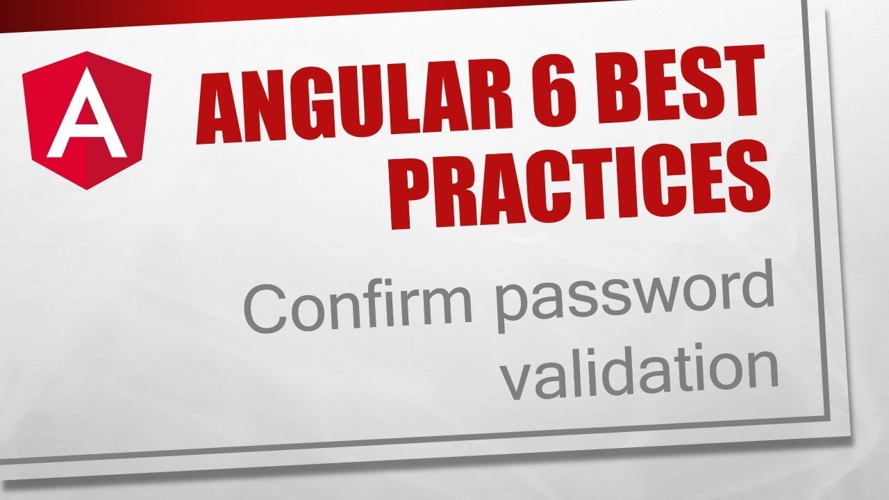 Angular 6 Best Practices [1] - Confirm password validation Part 1