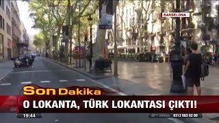 Son Dakika! Barcelona'da Türk lokantasına saldırı! - 17 Ağustos 2017