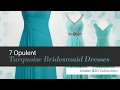 7 Opulent Turquoise Bridesmaid Dresses Under $50 Collection