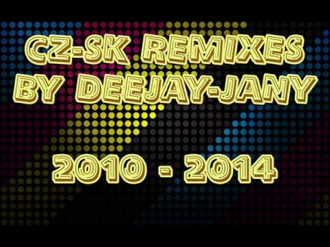 CZ-SK Remixes by Deejay-jany (2010-2014)