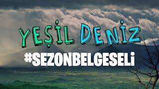 #YeşilDenizSezonBelgeseli (Tamamı)