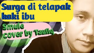 SURGA DI TELAPAK KAKI IBU smule cover by Taufiq Alfadila