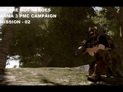We Are Not Heroes - Mission 02 - Arma 3 PMC Campaign