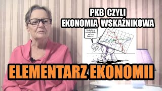ELEMENTARZ EKONOMII - odc.96 PKB czyli ekonomia wskaźnikowa