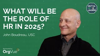 WHAT WILL BE THE ROLE OF HR IN 2025? Interview with John Boudreau