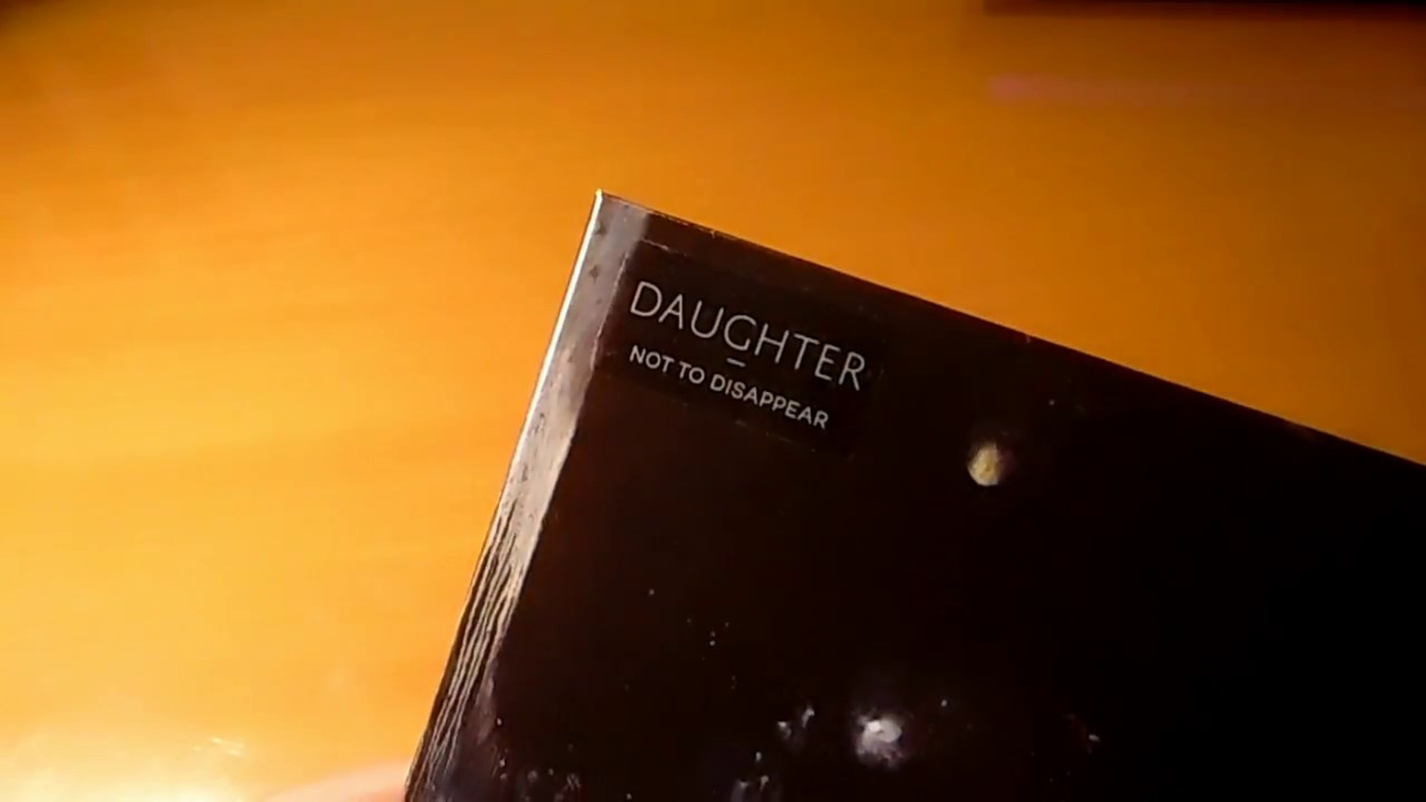 Daughter - Not To Disappear - Unboxing