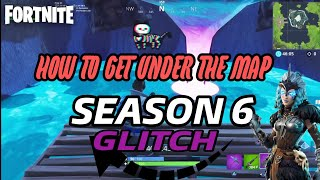 HOW TO GET UNDER THE MAP SEASON 6 | FORTNITE GLITCH