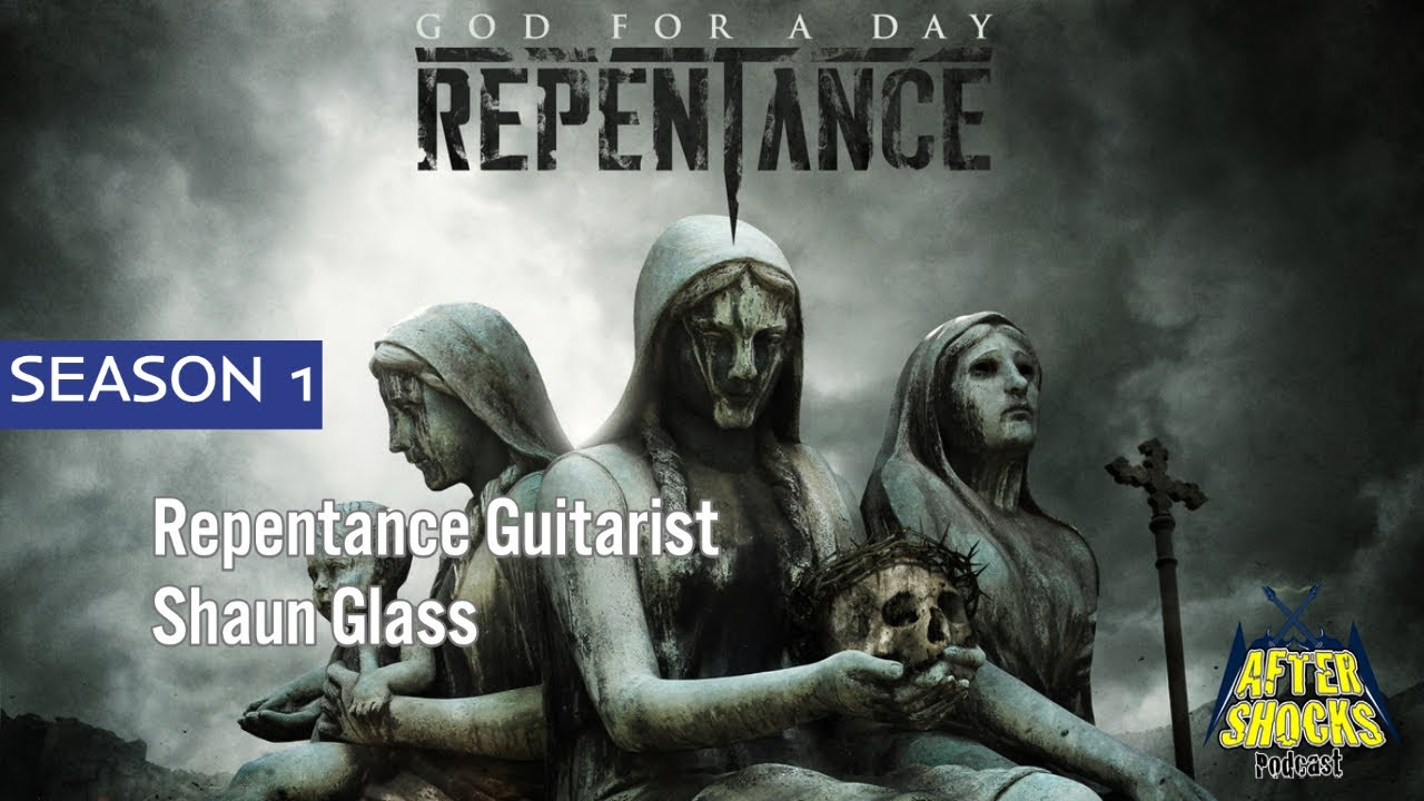Repentance - GOD FOR A DAY - The Aftershocks Interview with Guitarist Shaun Glass