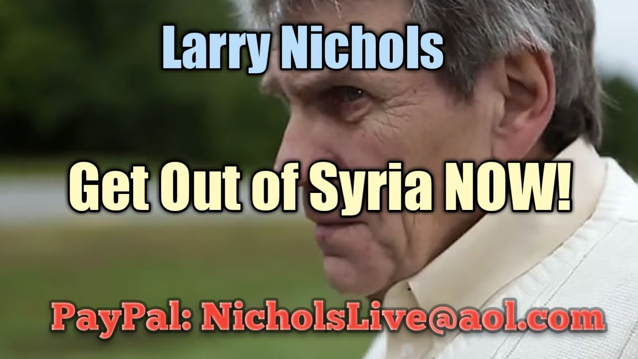 Larry Nichols Get Out of Syria NOW #MAGA