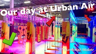 Our day at Urban air!