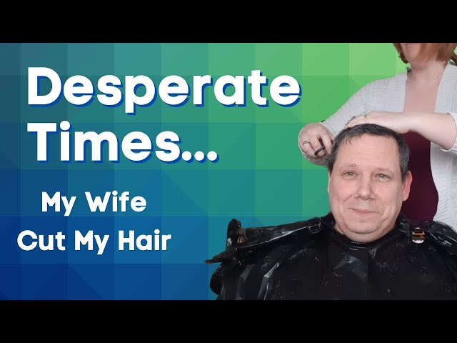 My Wife Cut My Hair (She's NOT a Hairdresser...)