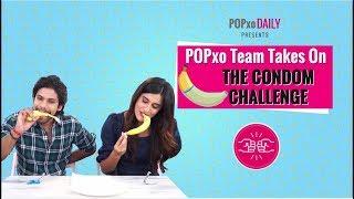 POPxo Team Takes On The Condom Challenge - POPxo