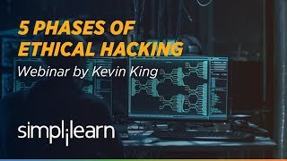The Five Phases of Ethical Hacking With Kevin King | Simplilearn Webinar