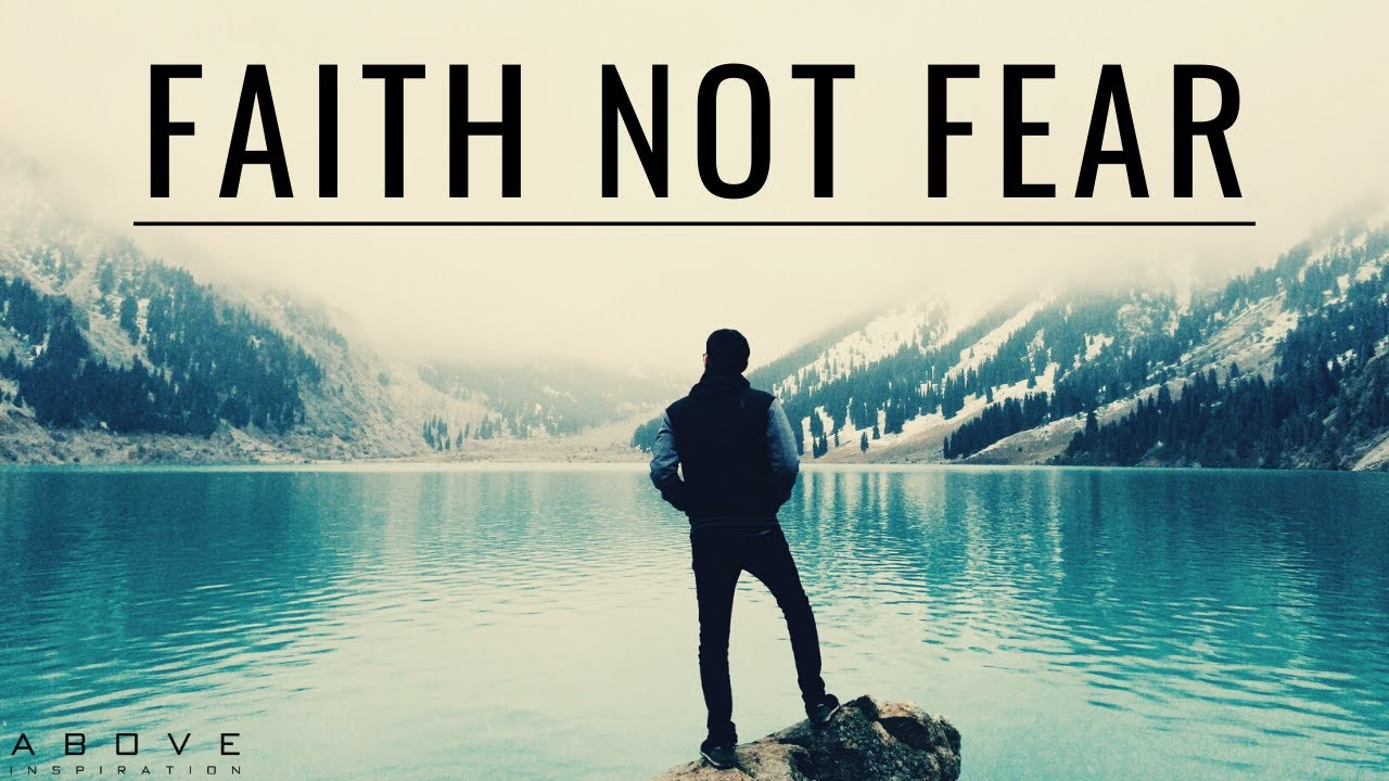 FAITH NOT FEAR | Do Not Be Afraid - Inspirational & Motivational Video