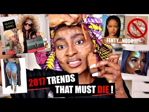 NONSENSICAL TRENDS THAT NEED TO DIE IN 2017...I'VE HAD ENOUGH!!!