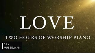 LOVE - Two Hours of Worship Piano | Prayer Music | Sleep Music | Spontaneous Worship