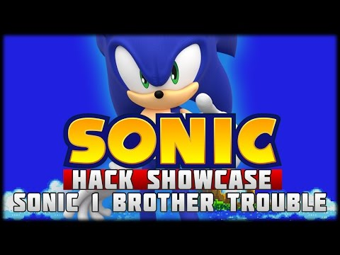 The Sonic Hack Showcase - Sonic the Hedgehog Brother Trouble