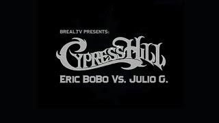 Cypress Hill | Eric BoBo Vs. Julio G.