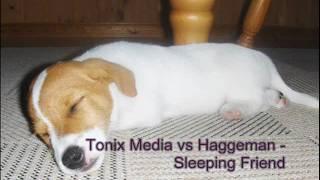 Tonix Media vs Haggeman - Sleeping Friend