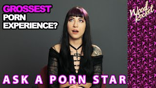Ask A Porn Star: Your Grossest Porn Experience?