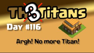 Clash of Clans TH3 to Titans, Day#116: