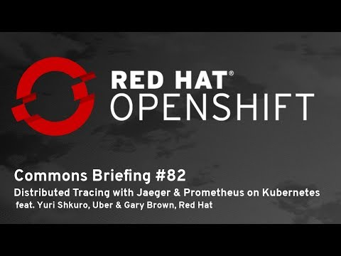 OpenShift Commons Briefing #82: Distributed Tracing with Jaeger & Prometheus on Kubernetes