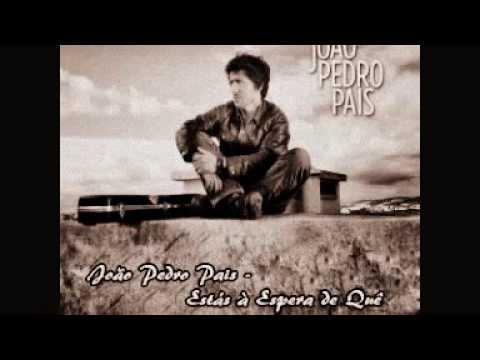 João Pedro Pais- Estás à Espera de Quê