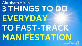 Abraham Hicks - 3 Things to Do Everyday to Fast-Track Manifestation