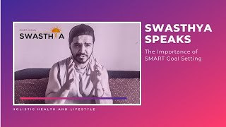 Swasthya speaks | holistic health tip the importance of smart goal setting
