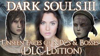 Dark Souls 3 ► DLC NPCs and BOSSES Faces! (UNMASKED)