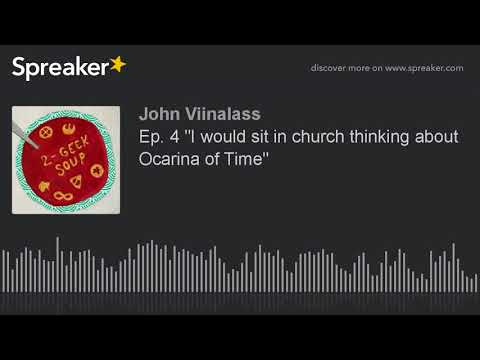 """Ep. 4 """"I would sit in church thinking about Ocarina of Time"""" (part 2 of 5)"""