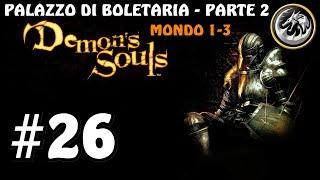 Demon's Souls - Gameplay #26 - Walkthrough ITA - Palazzo di Boletaria (1-3) Seconda Parte