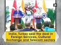 India, Turkey seal the deal in Foreign Services, Cultural Exchange and Telecom sectors - ANI News