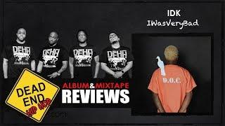 IDK - IWASVERYBAD Album Review   DEHH