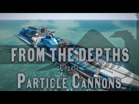 From the Depths PARTICLE CANNONS - Update