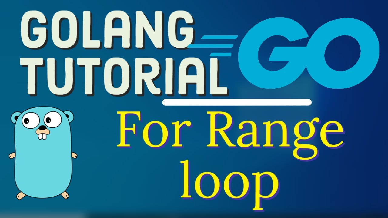 Go Tutorial (Golang)  - Looping Constructs in Golang   For Range loop in Golang