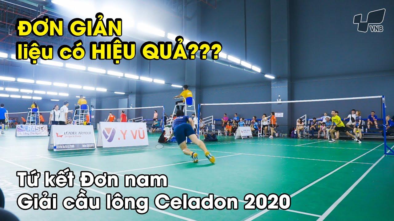 ĐÁNH CẦU ĐƠN GIẢN liệu có hiệu quả trong thi đấu ?? Tứ kết Đơn nam Giải Celadon 2020