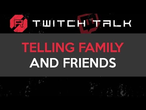 Twitch Talk - Telling Family and Friends