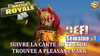 FORTNITE: DEFI SEMAINE 7 | SUIVRE LA CARTE AU TRESOR TROUVEE A PLEASANT PARK