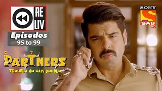 Weekly Reliv - Partners Trouble Ho Gayi Double - 9th April to 13th April 2018 - Episode 95 to 99