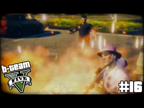 """B-TEAM GTA 5 Online Part 16 - """"EVERYONE IS ON FIRE!!!"""" Grand Theft Auto V PC Gameplay"""